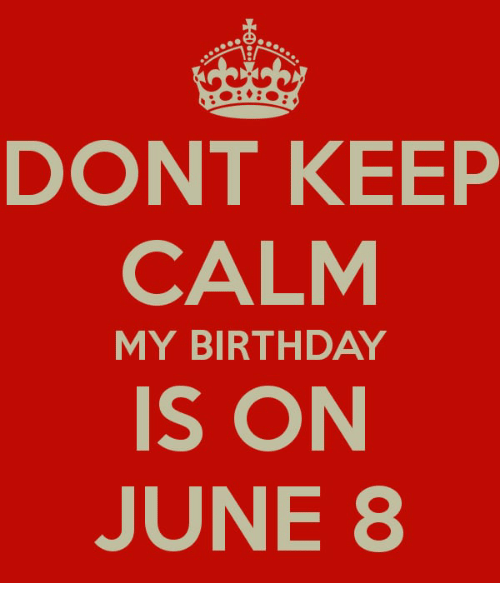 Dont keep calm my birthday is on june 8 birthday meme on me birthday keep calm and june 8 dont keep calm my birthday is on altavistaventures Gallery