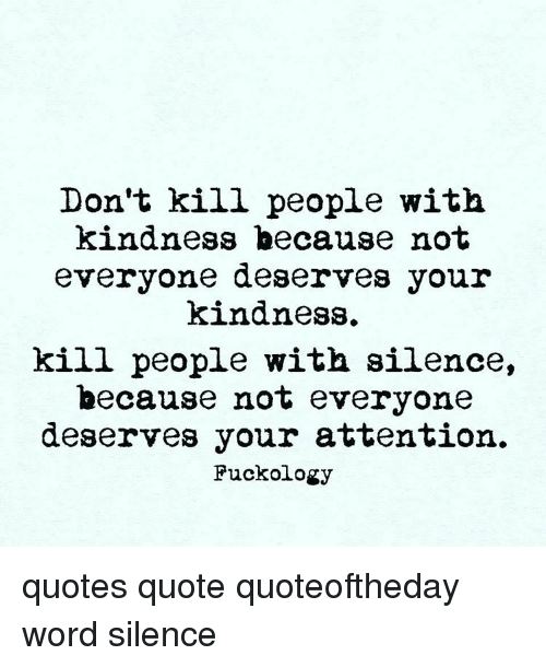 Dont Kill People With Kindness Because Not Everyone Deserves Your