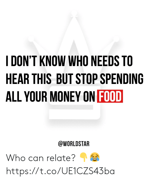 Food, Money, and Worldstar: DON'T KNOW WHO NEEDS TO  HEAR THIS BUT STOP SPENDING  ALL YOUR MONEY ON FOOD  @WORLDSTAR Who can relate? 👇😂 https://t.co/UE1CZS43ba