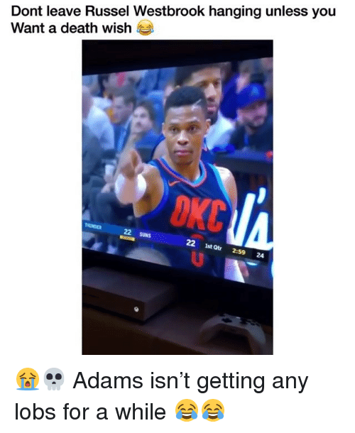 Nba, Death, and Death Wish: Dont leave Russel Westbrook hanging unless you  Want a death wish  TMUNDER  22 SUNS  22 1st㎓ 2:59 24 😭💀 Adams isn't getting any lobs for a while 😂😂