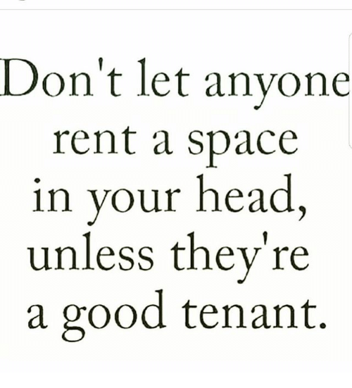 Head, Memes, and Good: Don't let anyone  rent a space  in your head  unless they're  a good tenant.