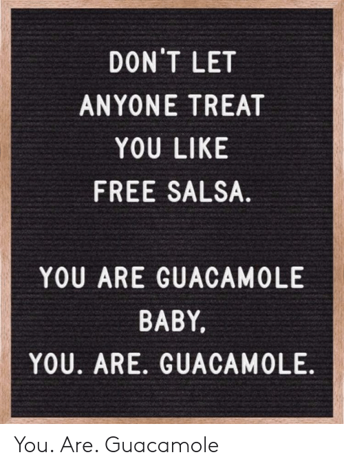 DON'T LET ANYONE TREAT YOU LIKE FREE SALSA YOU ARE ...