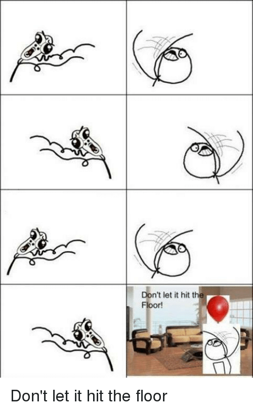 Don T Let It Hit The Floor Don T Let It Hit The Floor Rage Comics