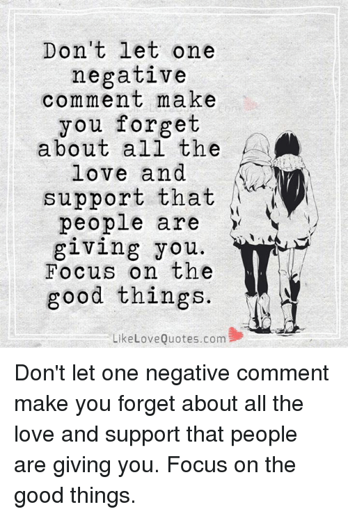 Dont Let One Negative Comment Make You Forget About All The Love