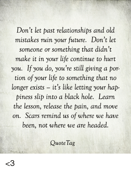 Dont Let Past Relationships And Old Mistakes Ruin Your Future Dont
