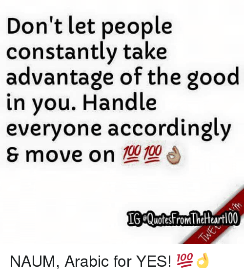 Dont Let People Constantly Take Advantage Of The Good In You Handle