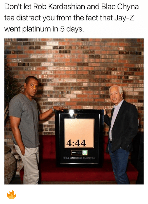 Blac Chyna, Funny, and Jay: Don't let Rob Kardashian and Blac Chyna  tea distract you from the fact that Jay-Z  went platinum in 5 days.  4:44 🔥