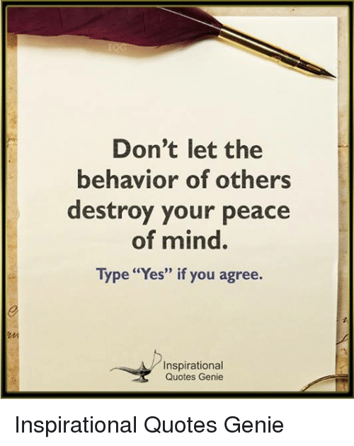 Dont Let The Behavior Of Others Destroy Your Peace Of Mind Type Yes