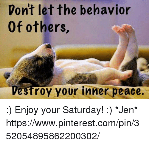 Dont Let The Behavior Of Others Roy Your Inner Peace Enjoy Your