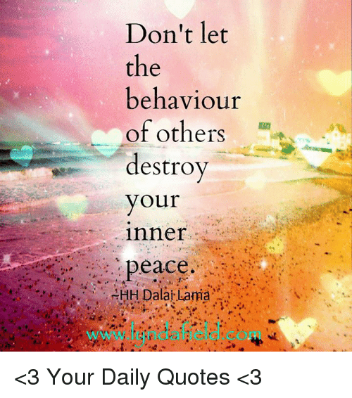 Inner Peace Quotes | Don T Let The Behaviour Of Others Destroy Your Inner Peace Hh Dalai