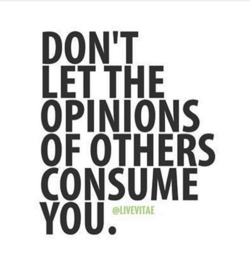You, Opinions, and  Others: DON'T  LET THE  OPINIONS  OF OTHERS  CONSUME  YOU  @LIVEVITAE