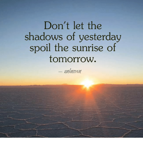 Memes, Sunrise, and Tomorrow: Don't let the  shadows of yesterday  spoil the sunrise of  tomorrow  Mknown