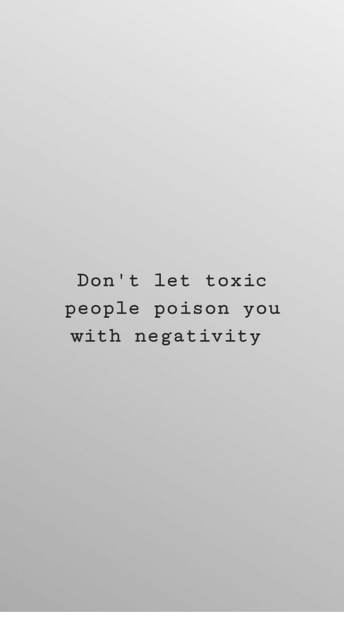 Poison, You, and Toxic: Don't let toxic  people poison you  with negativity