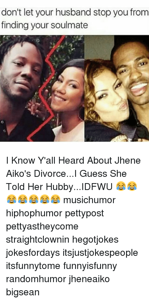 Memes, Guess, and Divorce: don't let your husband stop you from  finding your soulmate I Know Y'all Heard About Jhene Aiko's Divorce...I Guess She Told Her Hubby...IDFWU 😂😂😂😂😂😂😂 musichumor hiphophumor pettypost pettyastheycome straightclownin hegotjokes jokesfordays itsjustjokespeople itsfunnytome funnyisfunny randomhumor jheneaiko bigsean