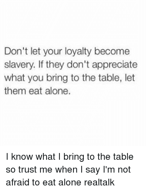Dont Let Your Loyalty Become Slavery If They Dont Appreciate What
