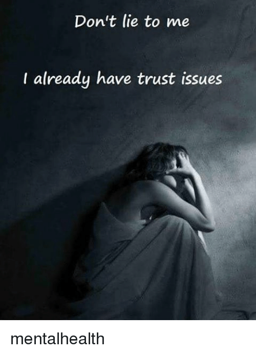 Don't Lie to Me I Already Have Trust Issues Mentalhealth | Meme on ME ME