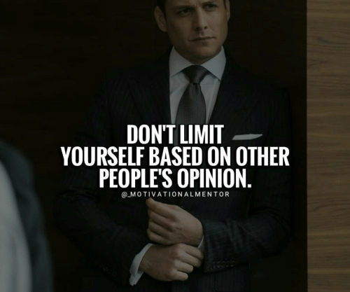Opinion, Based, and  Dont: DON'T LIMIT  YOURSELF BASED ON OTHER  PEOPLE'S OPINION  @ MOTIVATIONALMENTOR