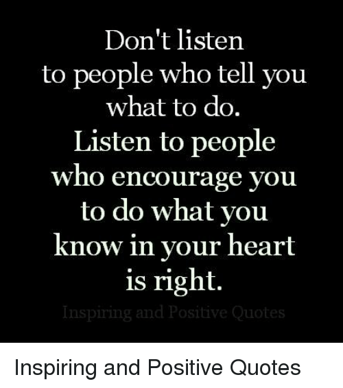 Dont Listen To People Who Tell You What To Do Listen To People Who