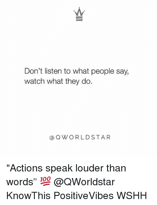 """Memes, Wshh, and Watch: Don't listen to what people say,  watch what they do.  @QWORLDSTAR """"Actions speak louder than words"""" 💯 @QWorldstar KnowThis PositiveVibes WSHH"""