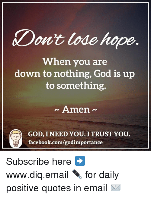 Dont Lode Hope When You Are Down To Nothing God Is Up To Something