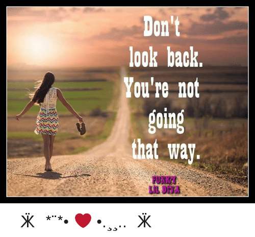 Don T Look Back You Re Not Going That Way: Don't Look Back You're Not Going That Way ๑Ƹ̵̡Ӝ̵̨̄Ʒ๑