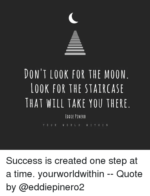 Dont Look For The Moon Look For The Staircase That Will Take You