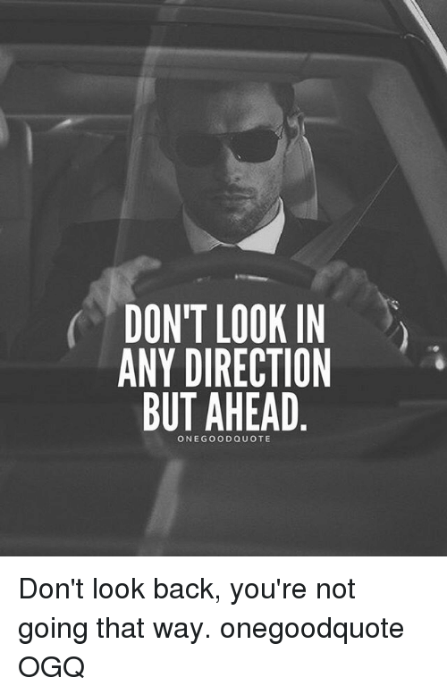 Dont Look In Any Direction But Ahead One Good Quote Dont Look Back