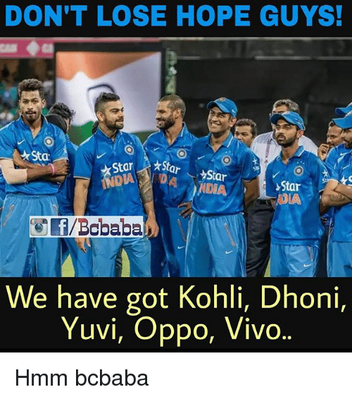 Memes, Star, and Hope: DON'T LOSE HOPE GUYS!  Star  Star ar  YStar  yStar  NDIA  NDA  We have got Kohli, Dhoni,  Yuvi, Oppo, Vivo Hmm bcbaba