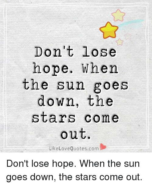 love memes and quotes dont lose hope when the sun