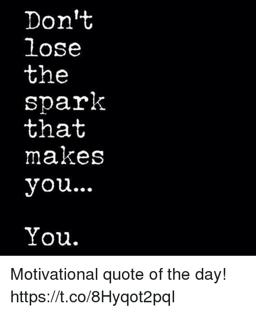 Don\'t Lose the Spark That Makes You You Motivational Quote ...