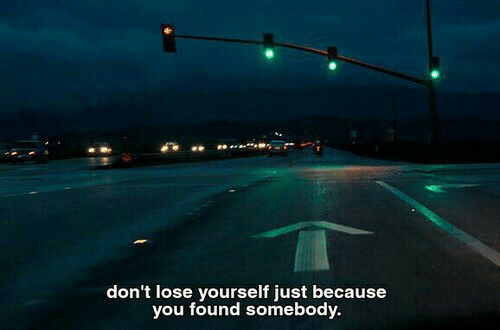Lose Yourself, You, and Lose: don't lose yourself just because  you found somebody