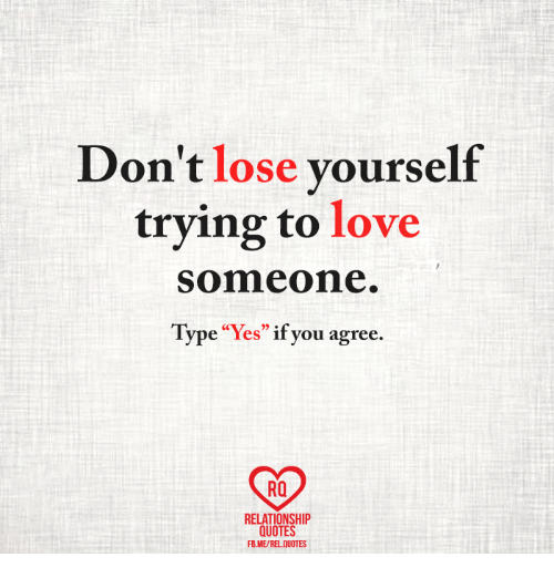 Dont Lose Yourself Trying To Love Someone Type Yes If You Agree Ra