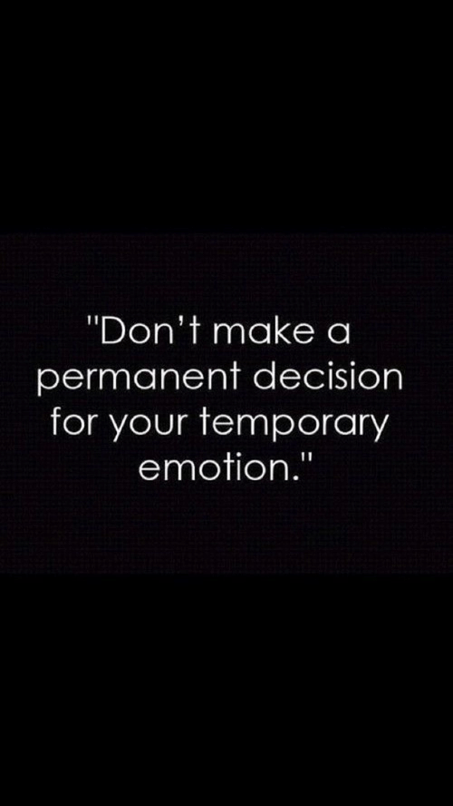 "Make A, Make, and For: ""Don't make a  permanent decision  for your temporary  emotion."""