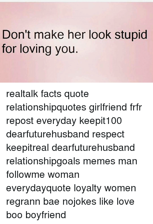 Dont Make Her Look Stupid For Loving You Realtalk Facts Quote