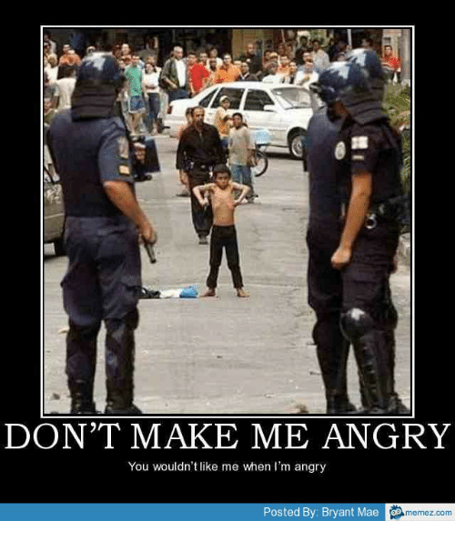 dont make me angry you wouldnt like me when im 15214908 don't make me angry you wouldn't like me when i'm angry posted by