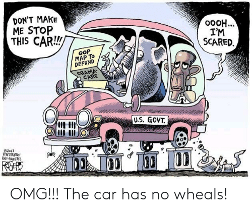 Obama, Omg, and Forwardsfromgrandma: DON'T MAKE  ME STOP  THIS CAR!!  o0OH...  I'M  SCARED  GOP  MAP To  DEFUND  OBAMA  ARE  uI III  U.S. GOViT  02013  ST-EAZETTE OMG!!! The car has no wheals!