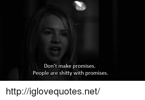 Http, Net, and Make: Don't make promises.  People are shitty with promises. http://iglovequotes.net/