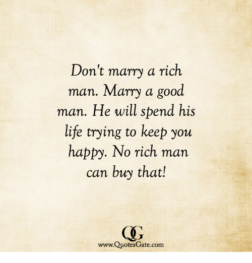 Dont Marry A Rich Man Marry A Good Man He Will Spend His Life