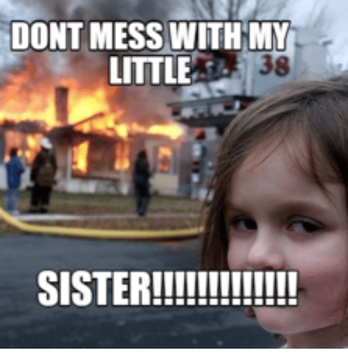 Dont Mess With My 38 Little Sister Little Sister Meme