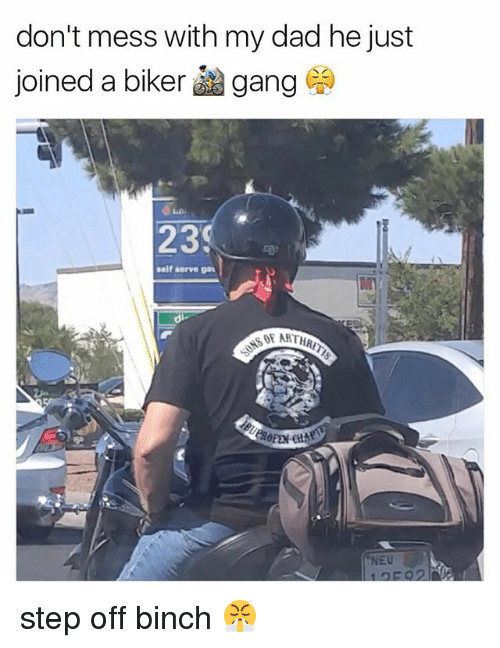 dont mess with my dad he just joined a biker 22984726 ✅ 25 best memes about biker gangs biker gangs memes,Biker Gang Meme