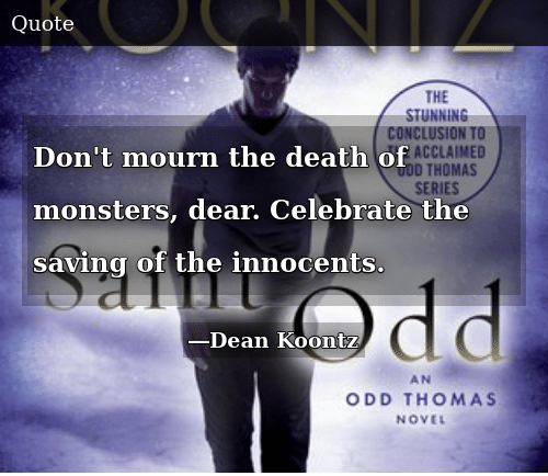 Don't Mourn the Death of Monsters Dear Celebrate the Saving
