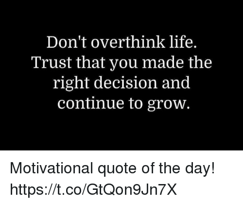 1778942c749 Don t Overthink Life Trust That You Made the Right Decision and ...