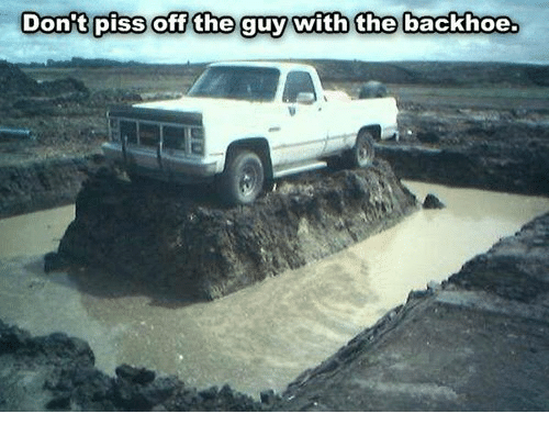 Never piss off a backhoe operator