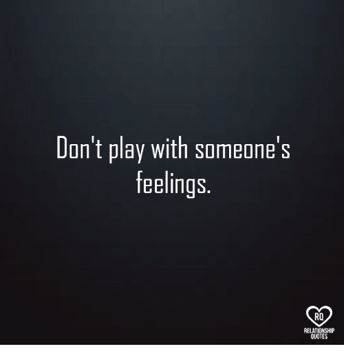 Dont Play With Someones Feelings Ro Relationship Quotes Meme On