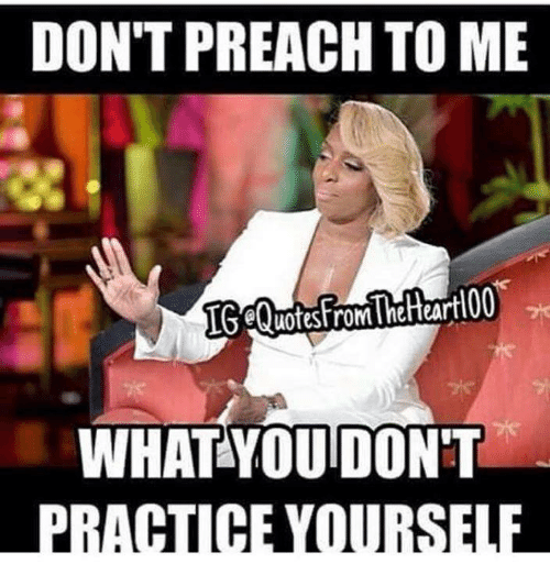 DON'T PREACH TO ME IG SQuotesfroMTheHeartl00 WHAT YOU DON'T | Dank