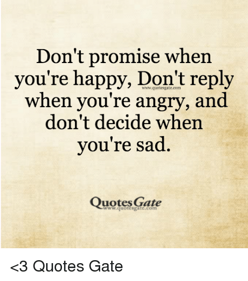 Dont Promise When Youre Happy Dont Reply When You Re Angry And