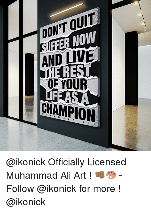 Ali, Memes, and Muhammad Ali: DON'T QUIT  FFER NOW  AND LIVE  OF YOUR  LIF  CHAMPION @ikonick Officially Licensed Muhammad Ali Art ! 👊🏾🎨 - Follow @ikonick for more ! @ikonick