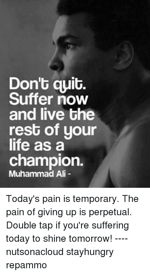 Don't Quit Suffer Now and Live the Rest of Your Life as a
