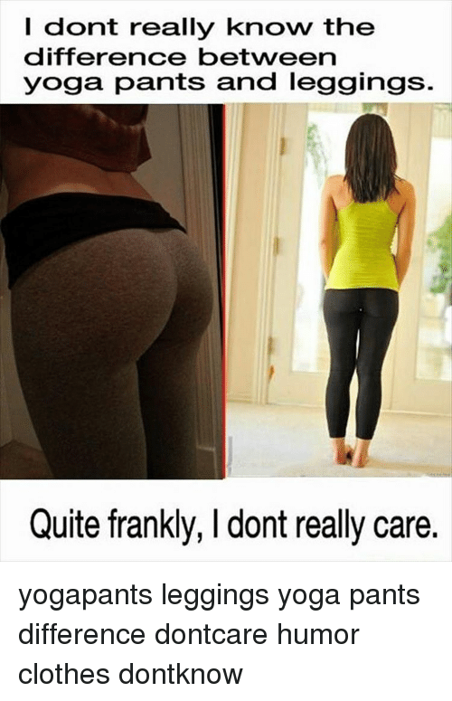 f01c5324f2 Memes, Yoga Pants, and 🤖: dont really know the difference between yoga  pants. yogapants leggings ...