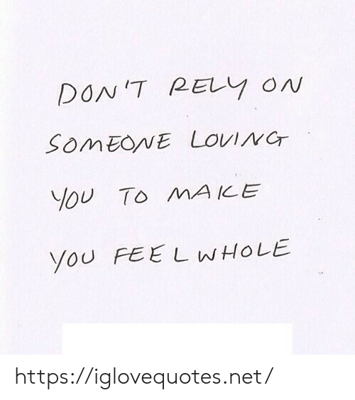Net, Ice, and Mø: DON'T RELY ON  SOMEONE LOVING  You To MA ICE  You FEE L WHOLE https://iglovequotes.net/